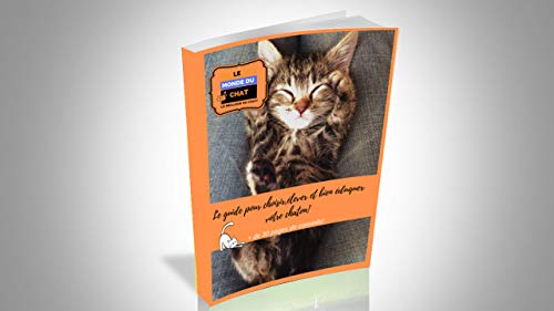 le guide du Chaton: Le guide pour choisir,élever et bien éduquer votre chaton !