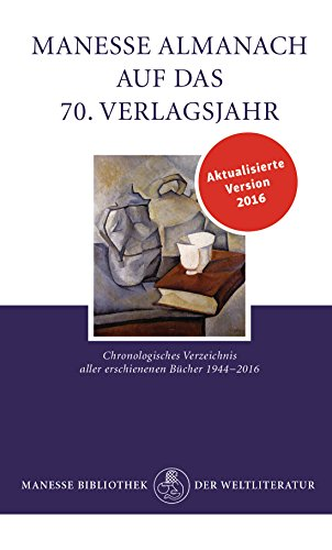 Manesse Almanach auf das 70. Verlagsjahr: Chronologisches Verzeichnis aller erschienenen Bücher 1944-2016