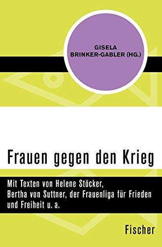Frauen gegen den Krieg: Mit Texten von Helene Stöcker, Bertha von Suttner, der Frauenliga für Frieden und Freiheit u. a.