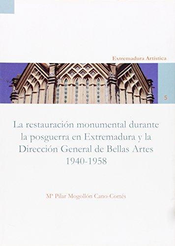 La restauración monumental de la posguerra en Extremadura y la Dirección General de Bellas Artes (1940-1958) (Extremadura Artística)
