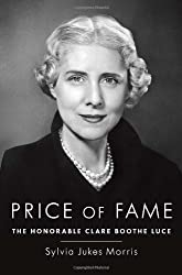Price of Fame: The Honorable Clare Boothe Luce by Sylvia Jukes Morris (2014-06-17)