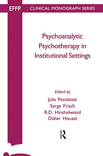 Psychoanalytic Psychotherapy in Institutional Settings (Efpp Clinical Monograph Series) (English Edition)