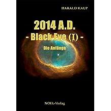 2014 A.D. - Black Eye (I) -: Die Anfänge (Black Eye Saga)