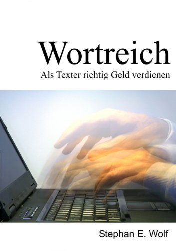 Wortreich - Als Texter richtig Geld verdienen (German Edition)