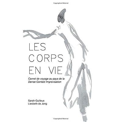 Les Corps en Vie: Carnet de voyage au pays de la Danse Contact Improvisation