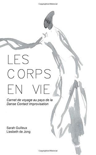 Les Corps en Vie: Carnet de voyage au pays de la Danse Contact Improvisation par Liesbeth de Jong