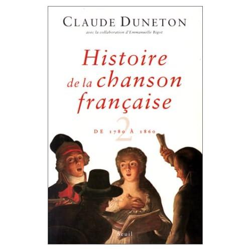 Histoire de la chanson française. Des origines à 1860, tome 2 : de 1780 à 1860
