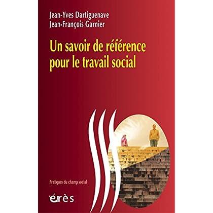 Un savoir de référence pour le travail social (Pratiques du champ social)