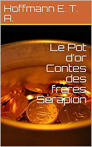 Le Pot d'or Contes des frères Sérapion (French Edition) Pot Dor