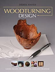 Woodturning Design: Using Shape, Proportion, and Decoration by Derek Hayes (2011-09-06)