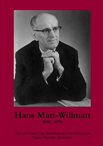 Hans Matt-Willmatt (1898-1978): Witz und Schnitz vom Hochrhein und vom Hotzenwald. Sagen, Originale, Anekdoten
