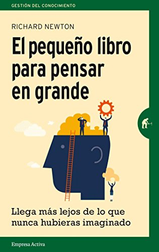 El pequeño libro para pensar en grande (Gestión del conocimiento) por Richard Newton