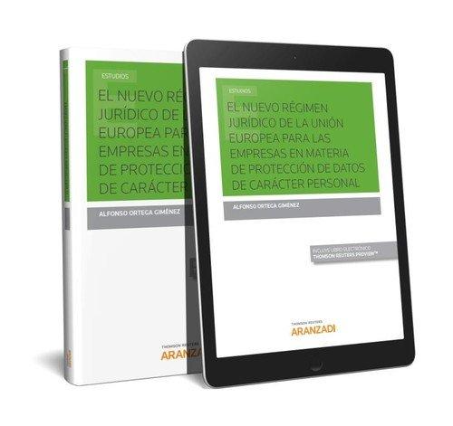 El nuevo régimen jurídico de la Unión Europea para las empresas en materia de protección de datos de carácter personal (Papel + e-book) (Monografía)