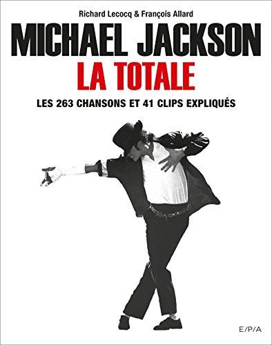 Michael Jackson, La Totale: Les 263 chansons et 41 clips expliqués par Richard Lecocq