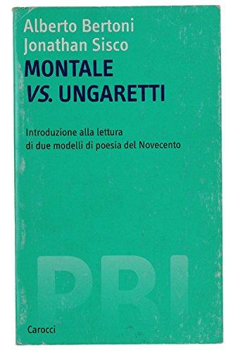 Montale vs. Ungaretti. Introduzione alla lettura di due modelli di poesia del Novecento