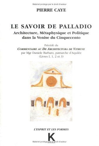 Le Savoir de Palladio : architecture métaphysique et politique dans la Venise du Cinquecinto