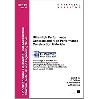 Ultra-High Performance Concrete and High Performance Construction Materials: Proceedings of HiPerMat 2016 4th International Symposium on Ultra-High ... 2016 (Schriftenreihe Baustoffe und Massivbau)