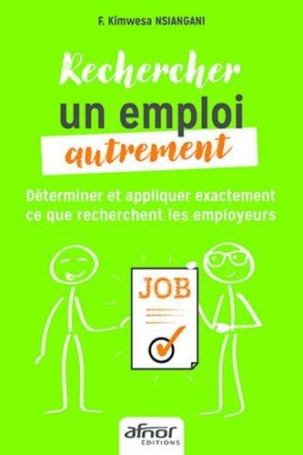 Rechercher un emploi autrement: Déterminer et appliquer exactement ce que recherchent les employeurs par Francine KIMWESA NSIANGANI