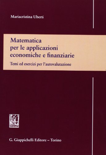 Matematica per le applicazioni economiche e finanziarie. Temi ed esercizi per l'autovalutazione