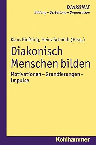 Diakonisch Menschen bilden: Motivationen - Grundierungen - Impulse (DIAKONIE) by Klaus Kießling (2014-07-17)