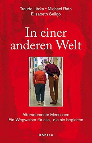 Buch: In einer anderen Welt - Wegweiser für Begleiter altersdementer Menschen von Traude Litzka, Michael Rath, Elisabeth Seligo