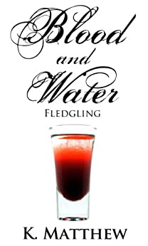 Fledgling (Blood and Water Book 3) by [Matthew, K]
