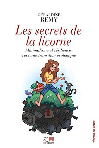 Les secrets de la licorne : Minimalisme et résilience : vers une transition écologique par Géraldine REMY