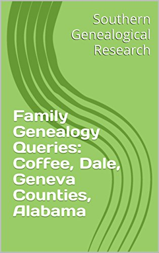 Family Genealogy Queries: Coffee, Dale, Geneva Counties, Alabama (Southern Genealogical Research) (English Edition)