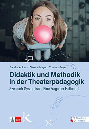Didaktik und Methodik in der Theaterpädagogik: Szenisch-Systemisch: Eine Frage der Haltung!?