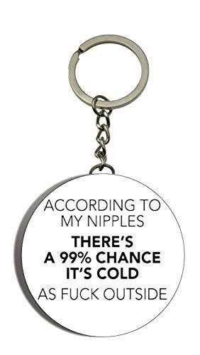Gifts & Gadgets Co. Flaschenöffner Schlüsselanhänger mit Aufschrift After My Nipples There's A 99% Chance It's Cold as Fick Outside, 58 mm, rund, Schlüsselanhänger