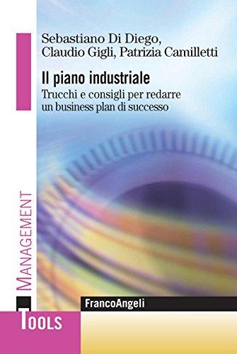 Il piano industriale. Trucchi e consigli per redarre un business