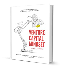 VENTURE CAPITAL MINDSET: Become the candidate that every venture capital firm would like to hire (English Edition) di [George, Renata]