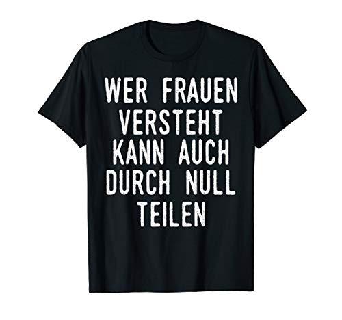 Wer Frauen versteht kann auch durch Null teile Männer Humor T-Shirt