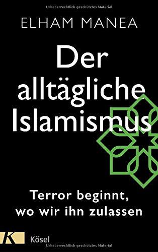 Der alltägliche Islamismus: Terror beginnt, wo wir ihn zulassen