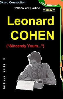 """Leonard Cohen - biografia: (""""Sincerely Yours..."""") (collana unQuartino Vol. 8) di [Parisius, Peter]"""