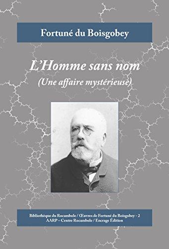 Livres gratuits en ligne L'Homme sans nom: Une affaire mystérieuse (Œuvres de Fortuné de Boisgobey t. 2) pdf
