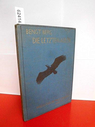 Die letzten Adler (Aus der Reihe: Bengt Berg´s illustrierte Tierbücher - Erste Reihe, Vierter Band)