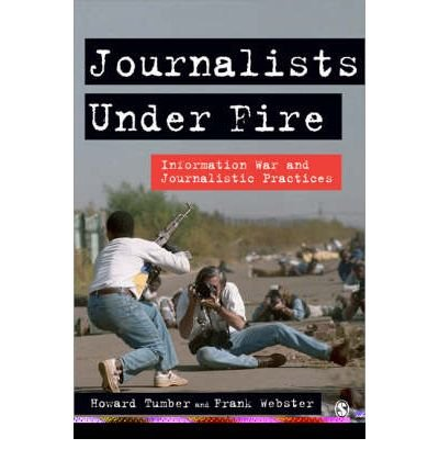 [(Journalists Under Fire: Information War and Journalistic Practices)] [Author: Howard Tumber] published on (May, 2006)