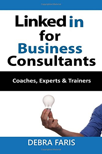 Linkedin For Business Consultants: Coaches, Experts, and Trainers