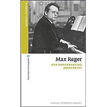 Max Reger: Der konservative Modernist (kleine bayerische biografien)