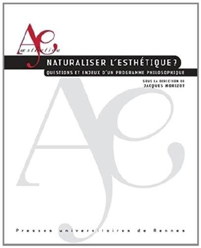 Naturaliser l'esthétique ? : Questions et enjeux d'un programme philosophique par Jacques Morizot, Collectif