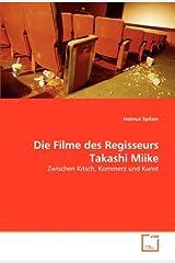 Die Filme des Regisseurs Takashi Miike: Zwischen Kitsch, Kommerz und Kunst Taschenbuch
