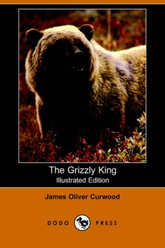 The Grizzly King (Illustrated Edition) (Dodo Press)