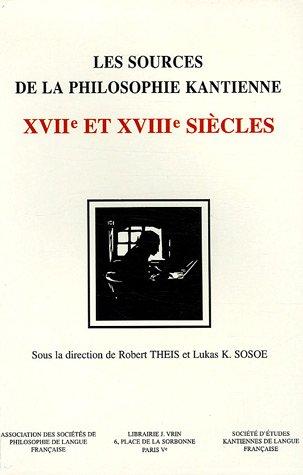 Les sources de la philosophie kantienne aux XVIIe et XVIIIe siècles