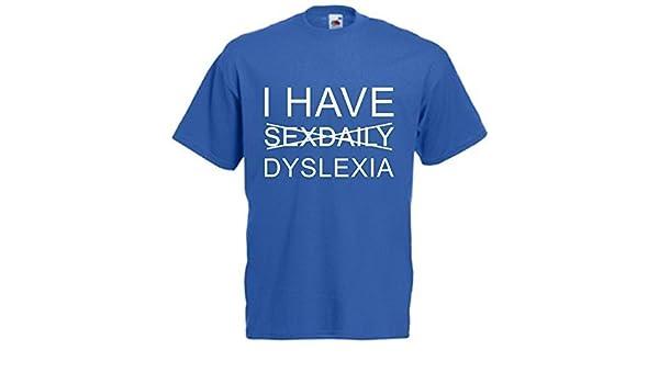 J/'ai sexdaily dyslexie T Shirt unisexe comédie Humour Tee Drôle Sexe Hommes Femmes