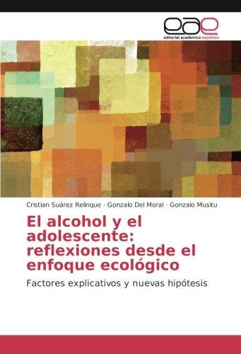 El alcohol y el adolescente: reflexiones desde el enfoque ecológico: Factores explicativos y nuevas hipótesis