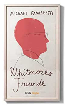 Whitmores Freunde (Kindle Single) von [Famighetti, Michael]