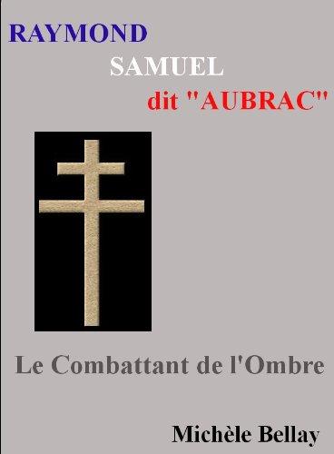 Raymond Samuel AUBRAC - Le Combattant de l'Ombre