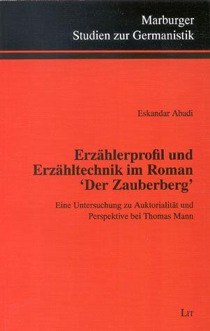 """Erzählerprofil und Erzähltechnik im Roman """"Der Zauberberg"""": Eine Untersuchung zu Auktorialität und Perspektive bei Thomas Mann"""
