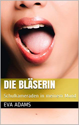 Die Bläserin: Schulkameraden In Meinem Mund (meine Sexsucht) por Eva Adams epub